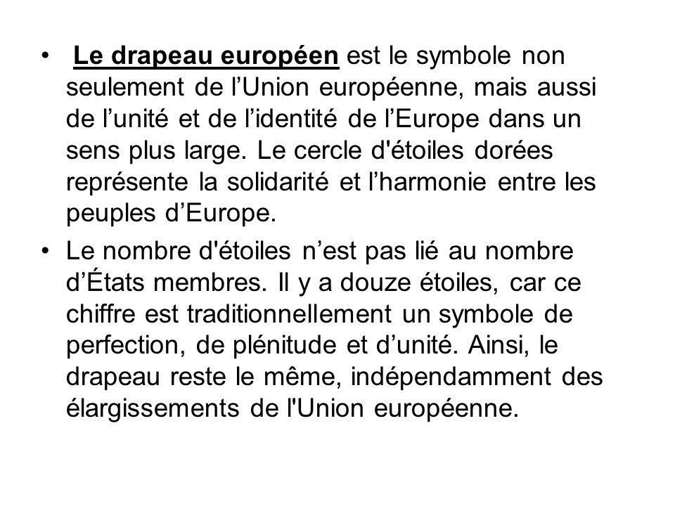 Le drapeau européen est le symbole non seulement de l'Union européenne, mais aussi de l'unité et de l'identité de l'Europe dans un sens plus large. Le cercle d étoiles dorées représente la solidarité et l'harmonie entre les peuples d'Europe.