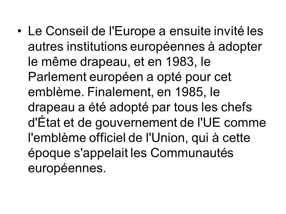 Le Conseil de l Europe a ensuite invité les autres institutions européennes à adopter le même drapeau, et en 1983, le Parlement européen a opté pour cet emblème.