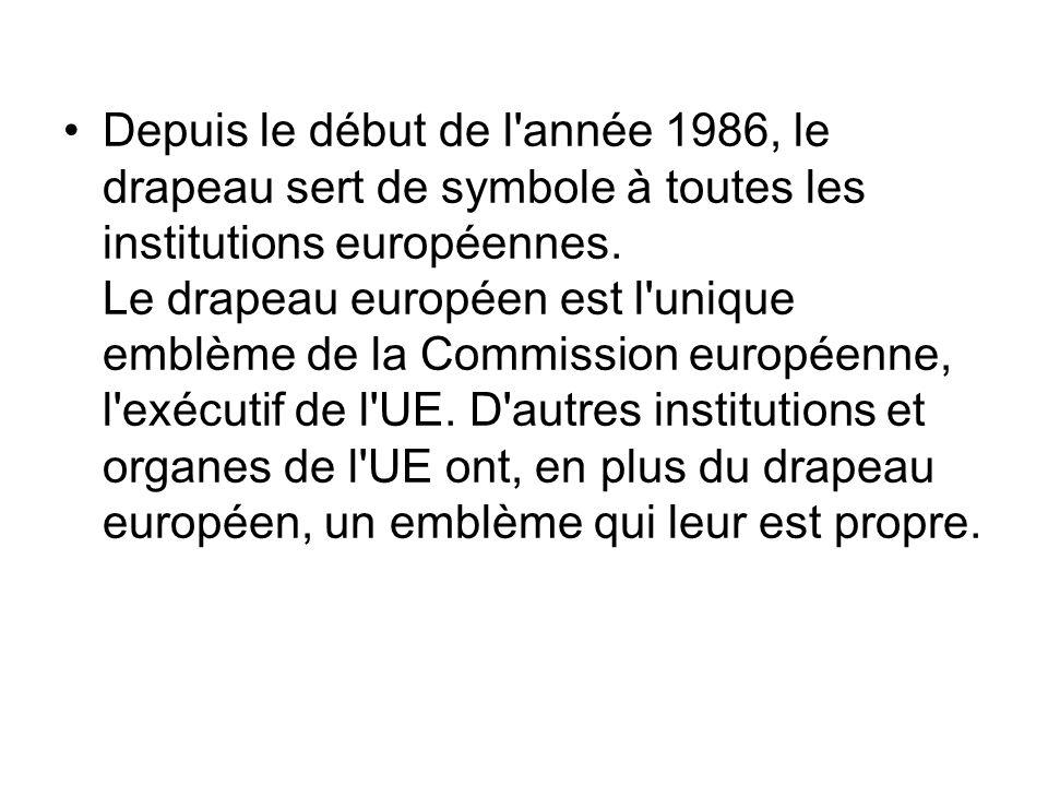 Depuis le début de l année 1986, le drapeau sert de symbole à toutes les institutions européennes.