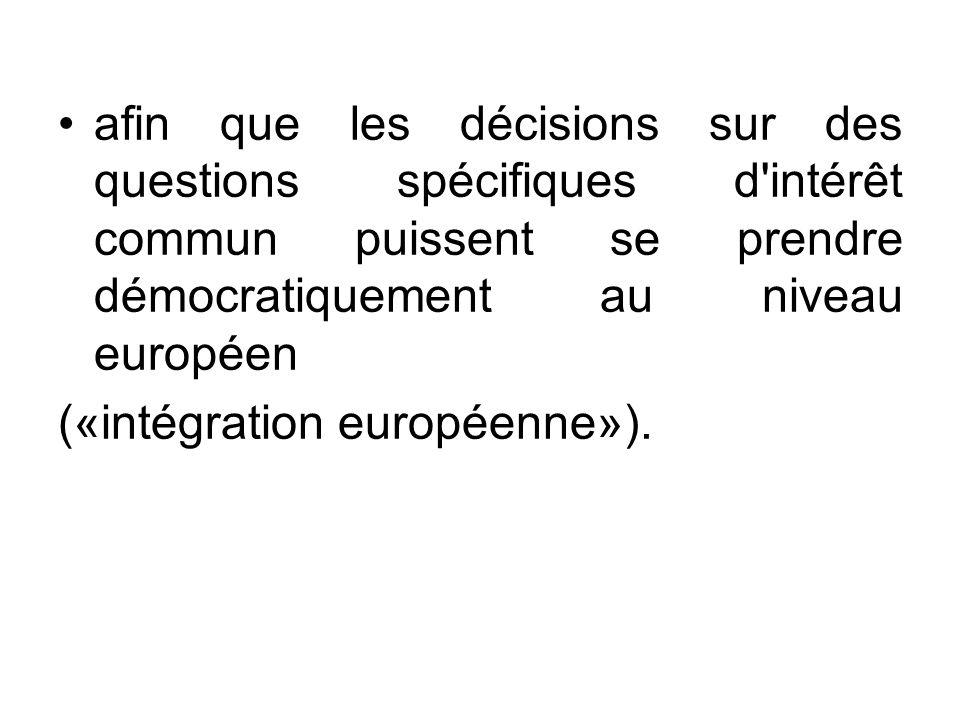 afin que les décisions sur des questions spécifiques d intérêt commun puissent se prendre démocratiquement au niveau européen