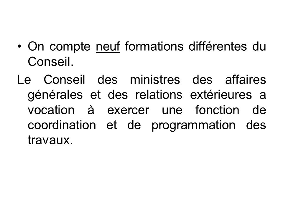 On compte neuf formations différentes du Conseil.