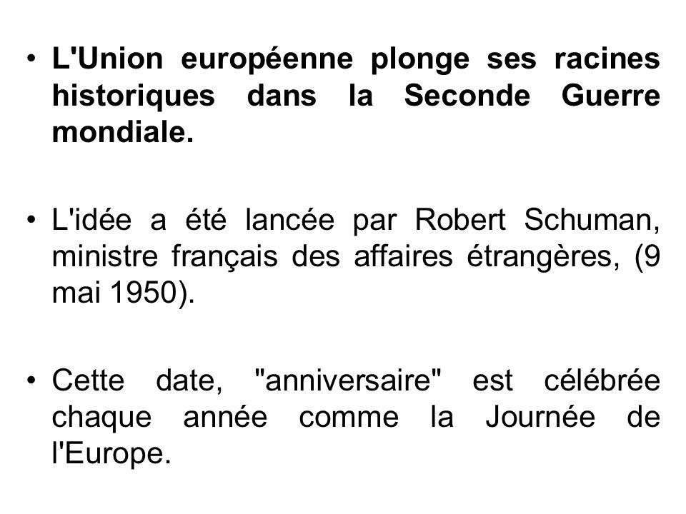 L Union européenne plonge ses racines historiques dans la Seconde Guerre mondiale.