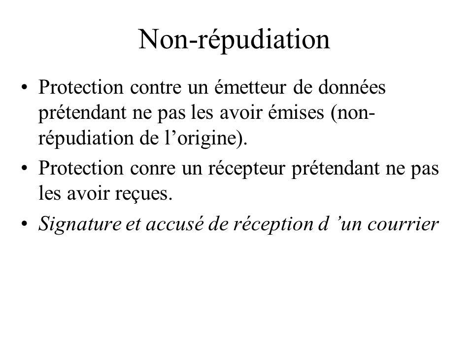 Non-répudiation Protection contre un émetteur de données prétendant ne pas les avoir émises (non-répudiation de l'origine).