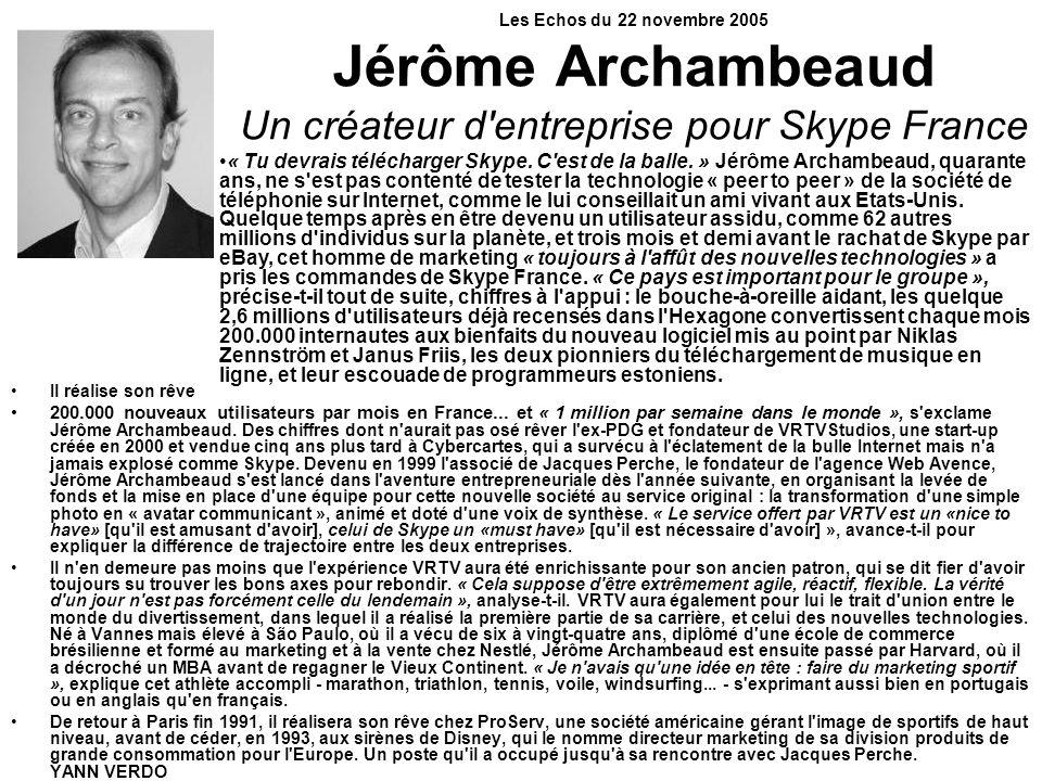 Les Echos du 22 novembre 2005 Jérôme Archambeaud Un créateur d entreprise pour Skype France