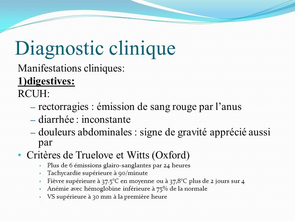 Diagnostic clinique Manifestations cliniques: 1)digestives: RCUH: