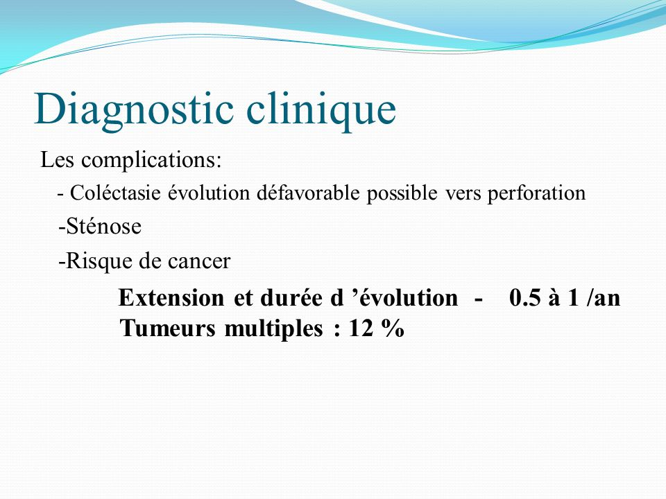 Diagnostic cliniqueLes complications: - Coléctasie évolution défavorable possible vers perforation.