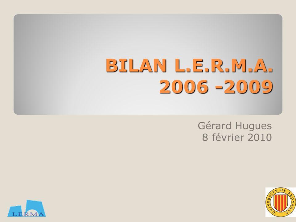 BILAN L.E.R.M.A. 2006 -2009 Gérard Hugues 8 février 2010