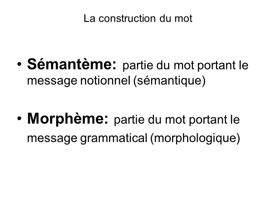 Sémantème: partie du mot portant le message notionnel (sémantique)