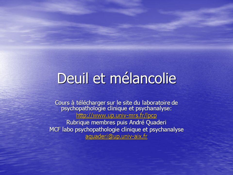 Deuil et mélancolie Cours à télécharger sur le site du laboratoire de psychopathologie clinique et psychanalyse: