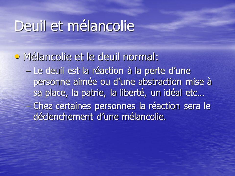 Deuil et mélancolie Mélancolie et le deuil normal: