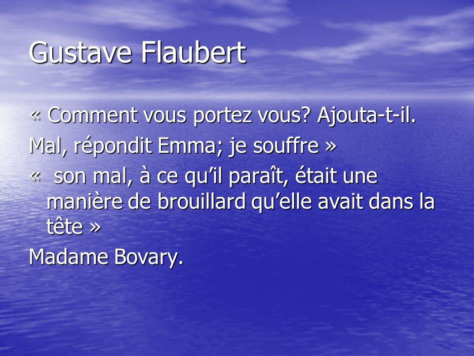 Gustave Flaubert « Comment vous portez vous Ajouta-t-il.