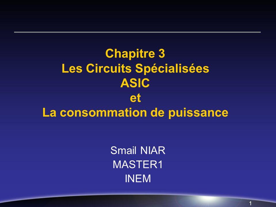 Chapitre 3 Les Circuits Spécialisées ASIC et La consommation de puissance