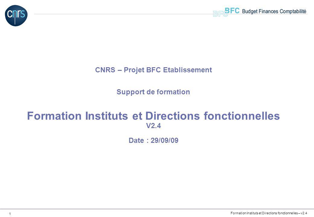 CNRS – Projet BFC Etablissement Support de formation Formation Instituts et Directions fonctionnelles V2.4 Date : 29/09/09