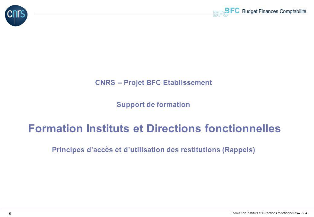 CNRS – Projet BFC Etablissement Support de formation Formation Instituts et Directions fonctionnelles Principes d'accès et d'utilisation des restitutions (Rappels)
