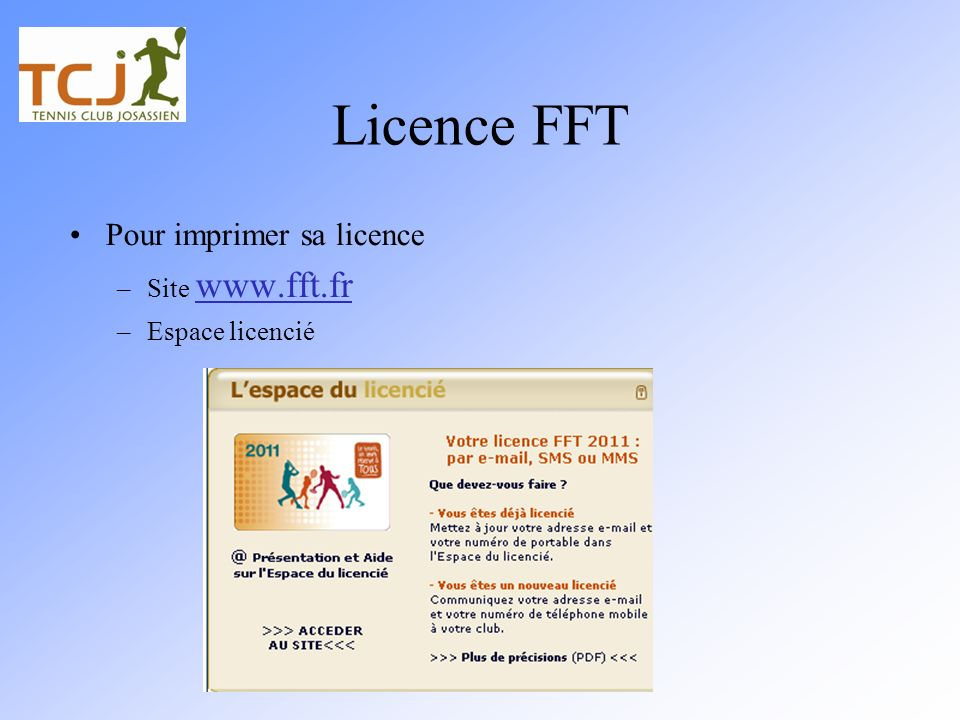 Licence FFT Pour imprimer sa licence Site www.fft.fr Espace licencié