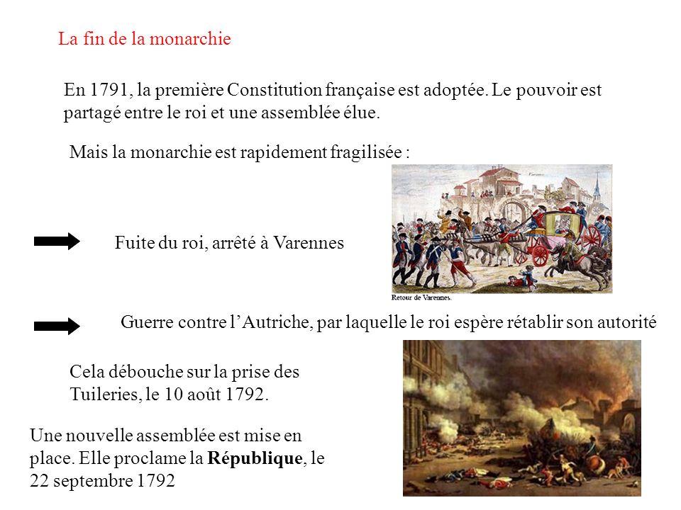 La fin de la monarchie En 1791, la première Constitution française est adoptée. Le pouvoir est partagé entre le roi et une assemblée élue.
