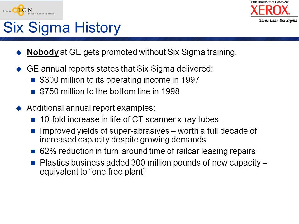 Six Sigma HistoryNobody at GE gets promoted without Six Sigma training. GE annual reports states that Six Sigma delivered: