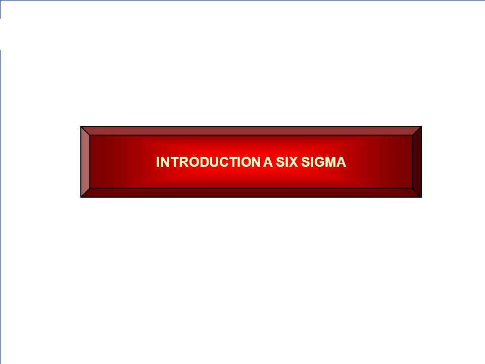 INTRODUCTION A SIX SIGMA