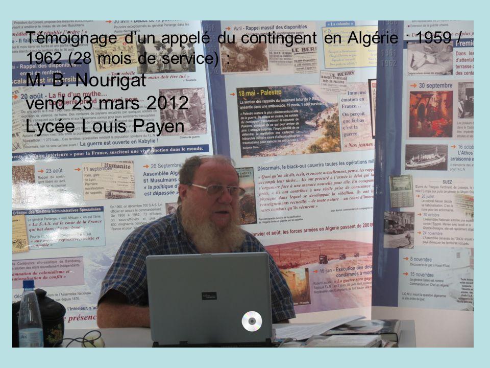 Témoignage d'un appelé du contingent en Algérie : 1959 / 1962 (28 mois de service) : M. B. Nourigat vend 23 mars 2012 Lycée Louis Payen