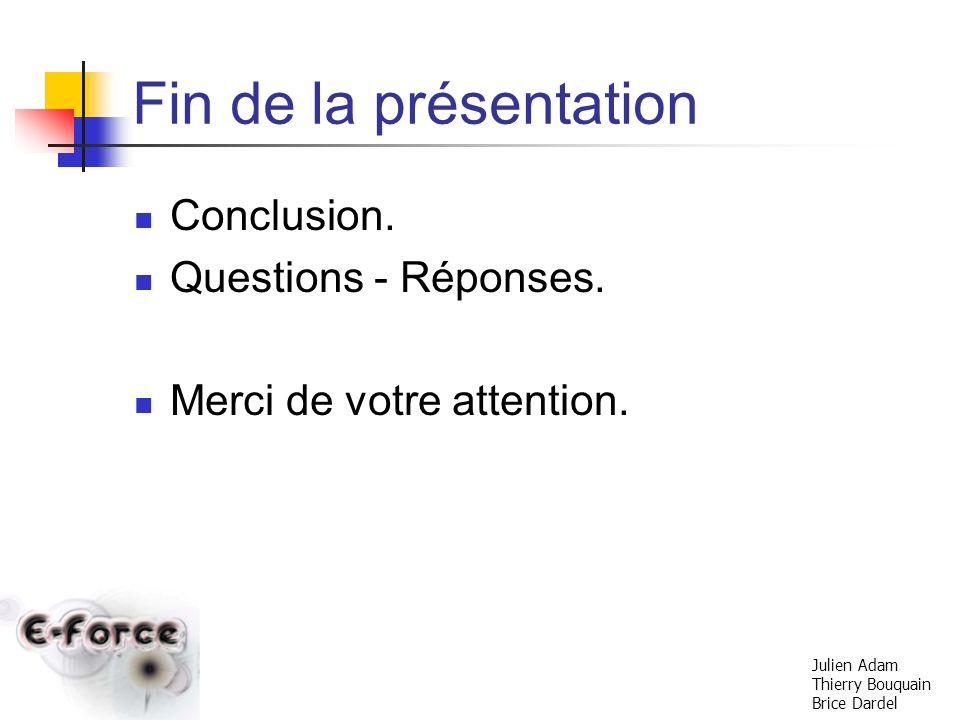 Fin de la présentation Conclusion. Questions - Réponses.