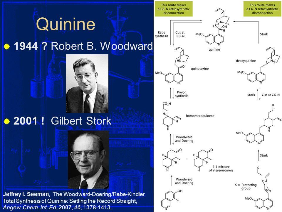 Quinine 1944 Robert B. Woodward 2001 ! Gilbert Stork