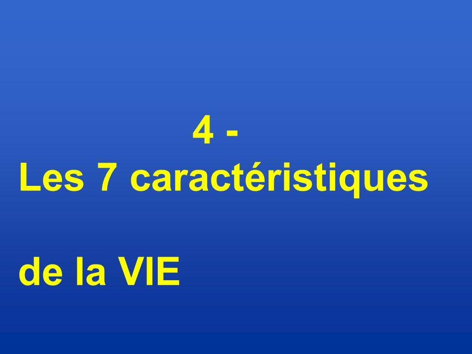 4 - Les 7 caractéristiques de la VIE