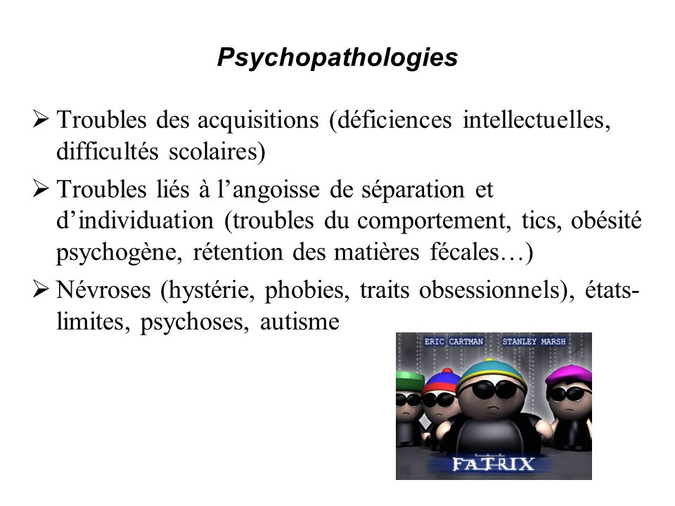 Psychopathologies Troubles des acquisitions (déficiences intellectuelles, difficultés scolaires)