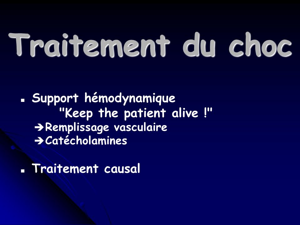 Traitement du choc Support hémodynamique Keep the patient alive !