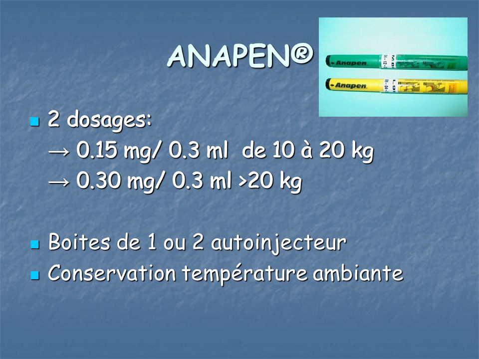 ANAPEN® 2 dosages: 2 dosages: → 0.15 mg/ 0.3 ml de 10 à 20 kg