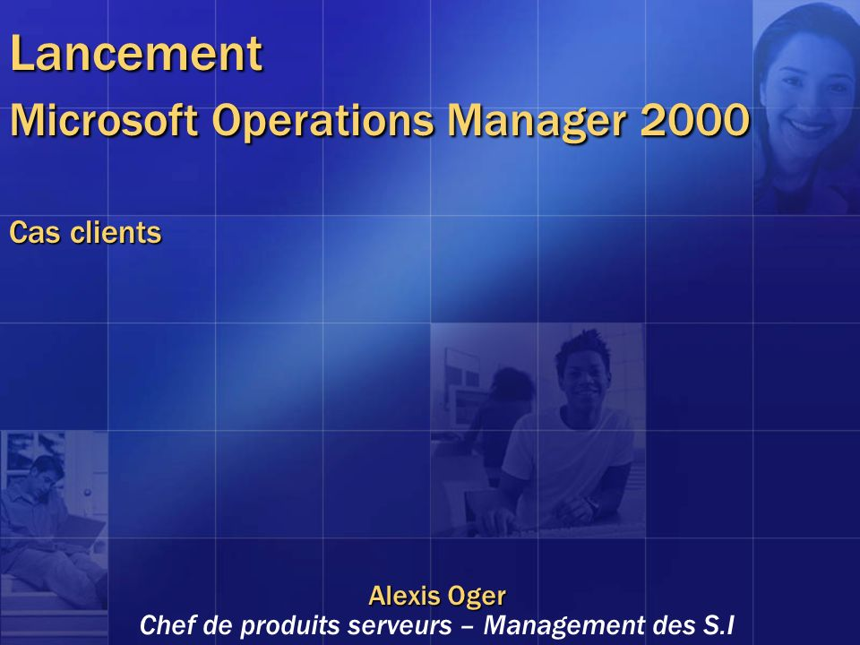 Lancement Microsoft Operations Manager 2000 Cas clients