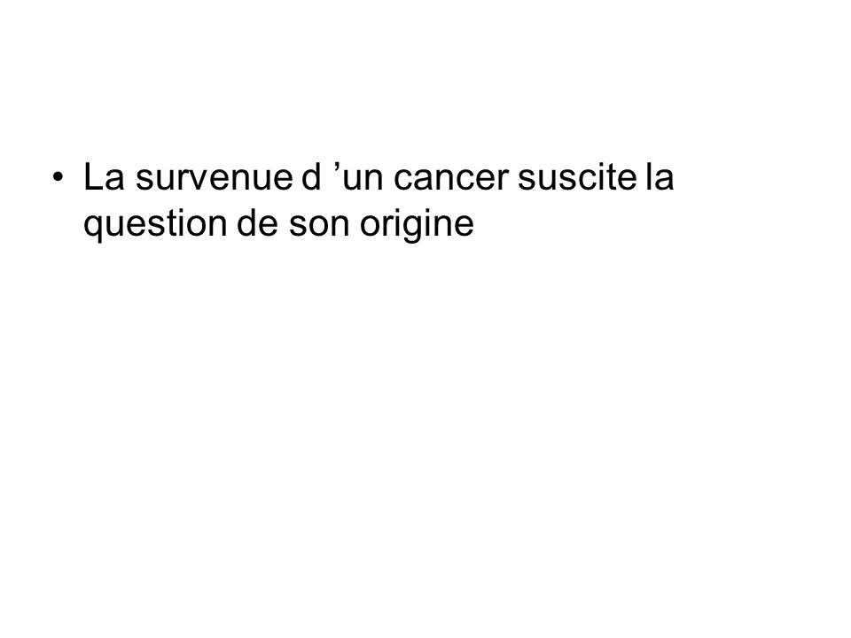 La survenue d 'un cancer suscite la question de son origine