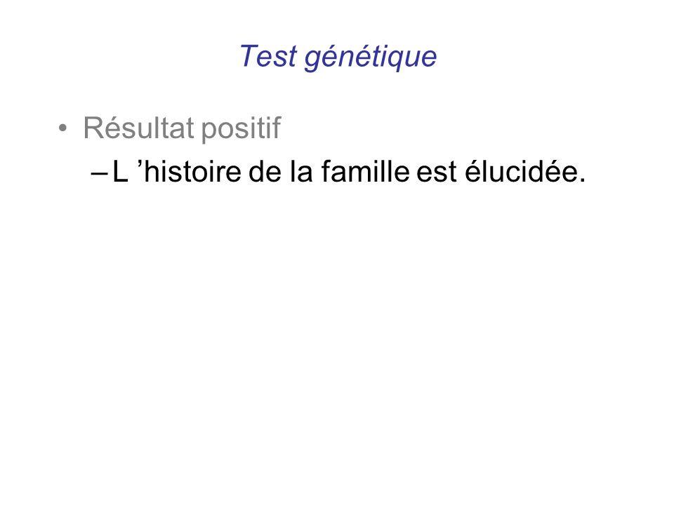 Test génétique Résultat positif L 'histoire de la famille est élucidée.