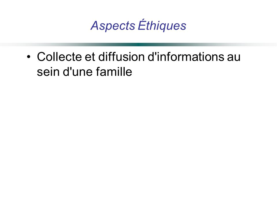 Aspects Éthiques Collecte et diffusion d informations au sein d une famille