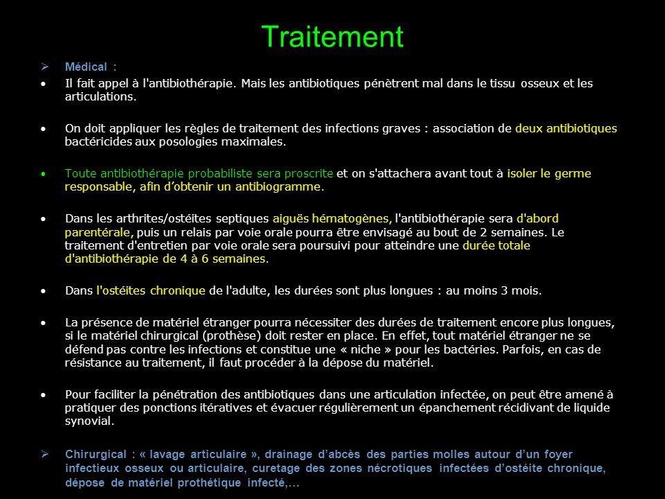 Traitement Médical : Il fait appel à l antibiothérapie. Mais les antibiotiques pénètrent mal dans le tissu osseux et les articulations.