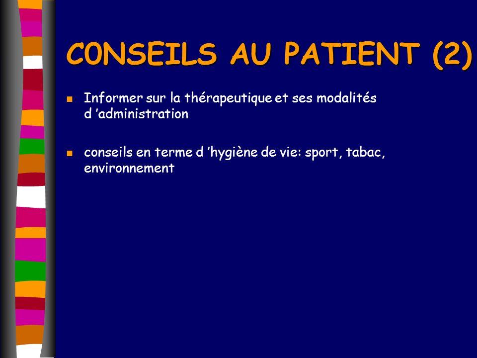 C0NSEILS AU PATIENT (2) Informer sur la thérapeutique et ses modalités d 'administration.