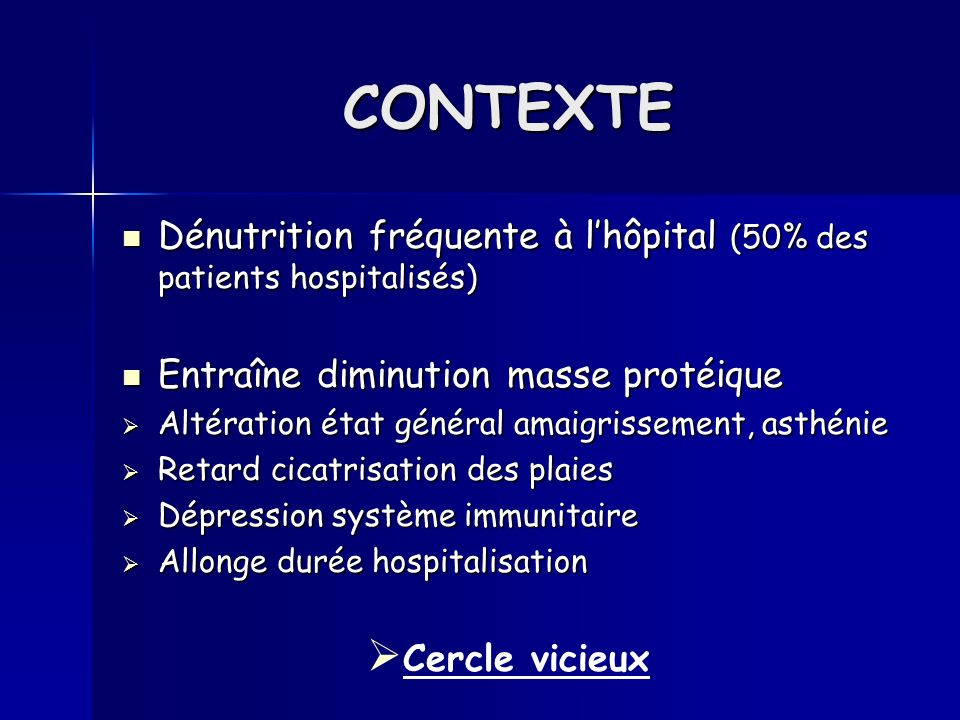 CONTEXTEDénutrition fréquente à l'hôpital (50% des patients hospitalisés) Entraîne diminution masse protéique.