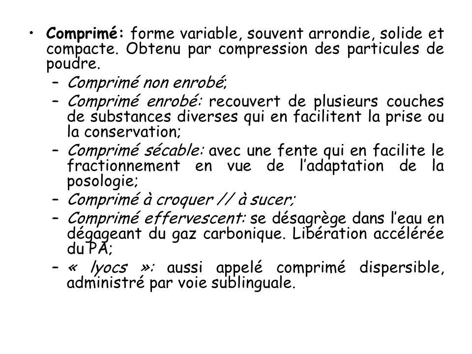 Comprimé: forme variable, souvent arrondie, solide et compacte