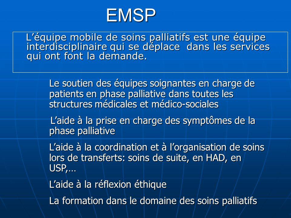 EMSPL'équipe mobile de soins palliatifs est une équipe interdisciplinaire qui se déplace dans les services qui ont font la demande.