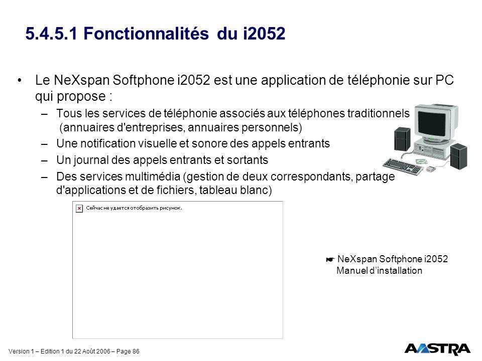 5.4.5.1 Fonctionnalités du i2052 Le NeXspan Softphone i2052 est une application de téléphonie sur PC qui propose :