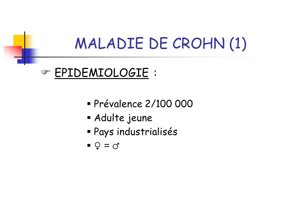 MALADIE DE CROHN (1)  EPIDEMIOLOGIE :  Prévalence 2/100 000
