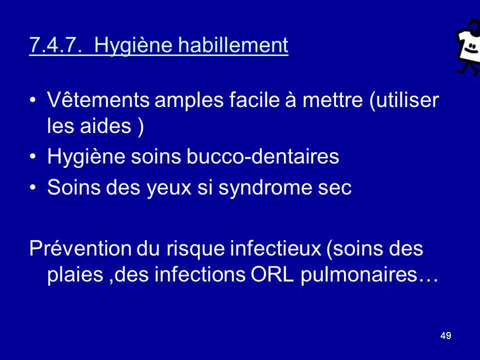 7.4.7. Hygiène habillement Vêtements amples facile à mettre (utiliser les aides ) Hygiène soins bucco-dentaires.