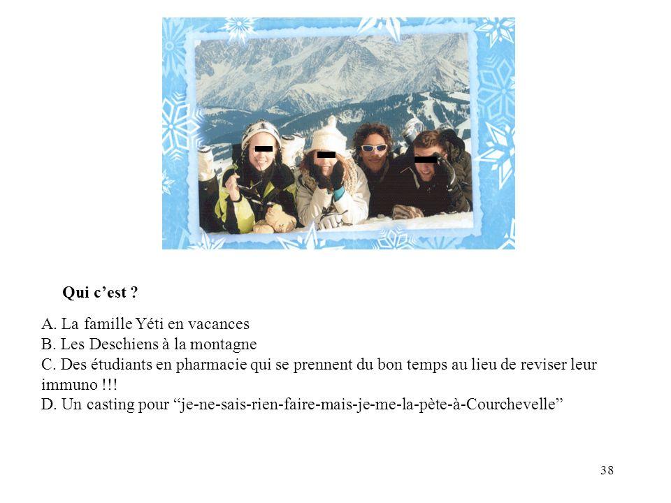 Qui c'est A. La famille Yéti en vacances. B. Les Deschiens à la montagne.