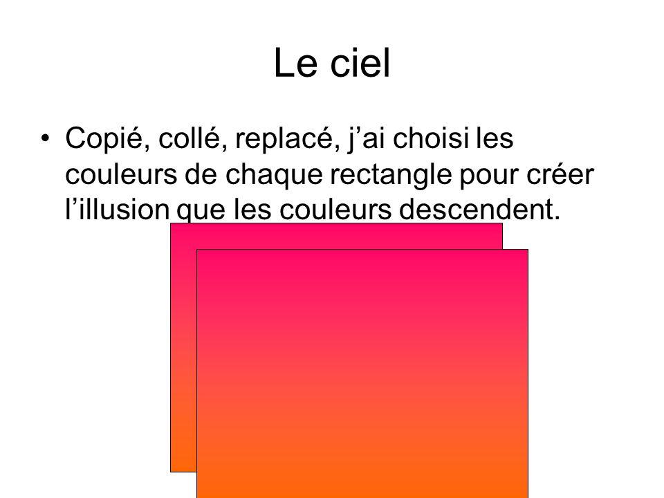 Le ciel Copié, collé, replacé, j'ai choisi les couleurs de chaque rectangle pour créer l'illusion que les couleurs descendent.