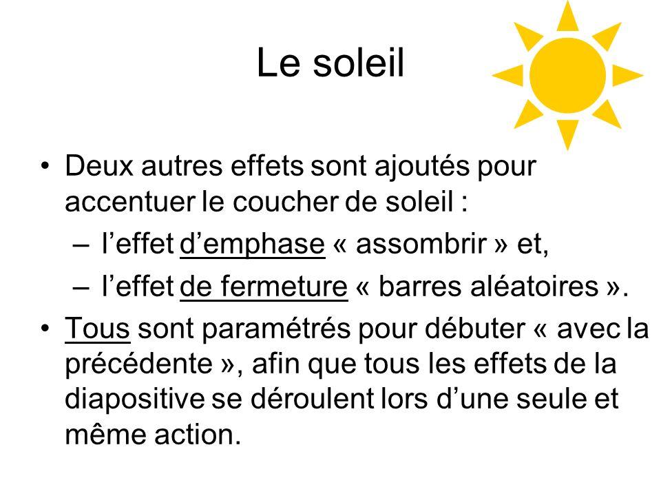 Le soleil Deux autres effets sont ajoutés pour accentuer le coucher de soleil : l'effet d'emphase « assombrir » et,