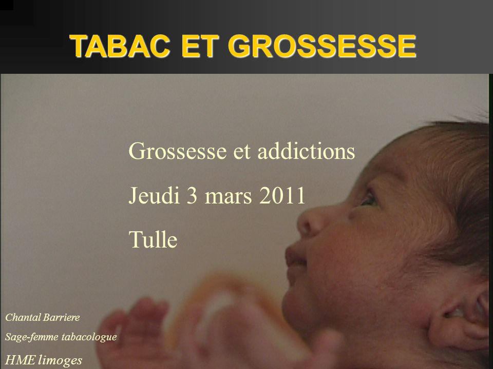 TABAC ET GROSSESSE Grossesse et addictions Jeudi 3 mars 2011 Tulle