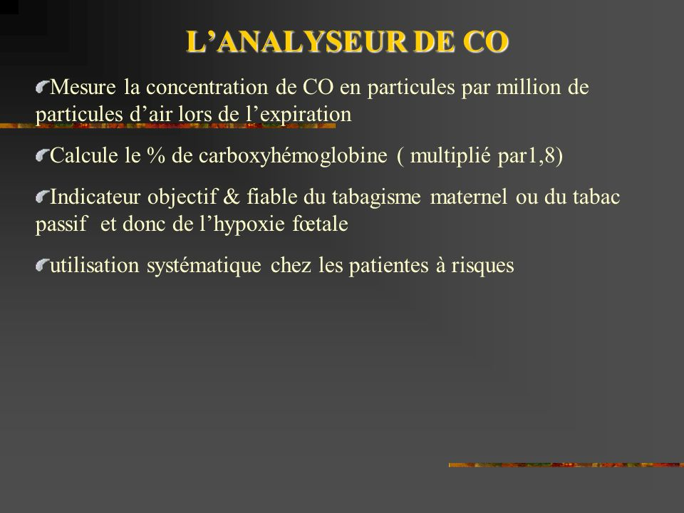 L'ANALYSEUR DE CO Mesure la concentration de CO en particules par million de particules d'air lors de l'expiration.
