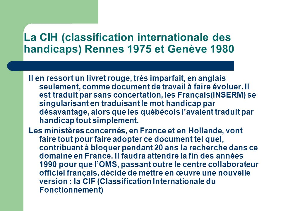 La CIH (classification internationale des handicaps) Rennes 1975 et Genève 1980