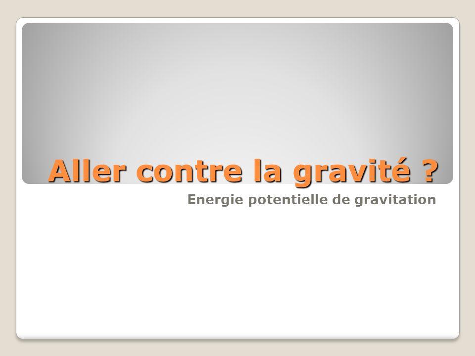 Aller contre la gravité