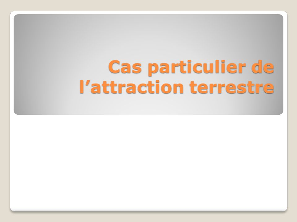 Cas particulier de l'attraction terrestre