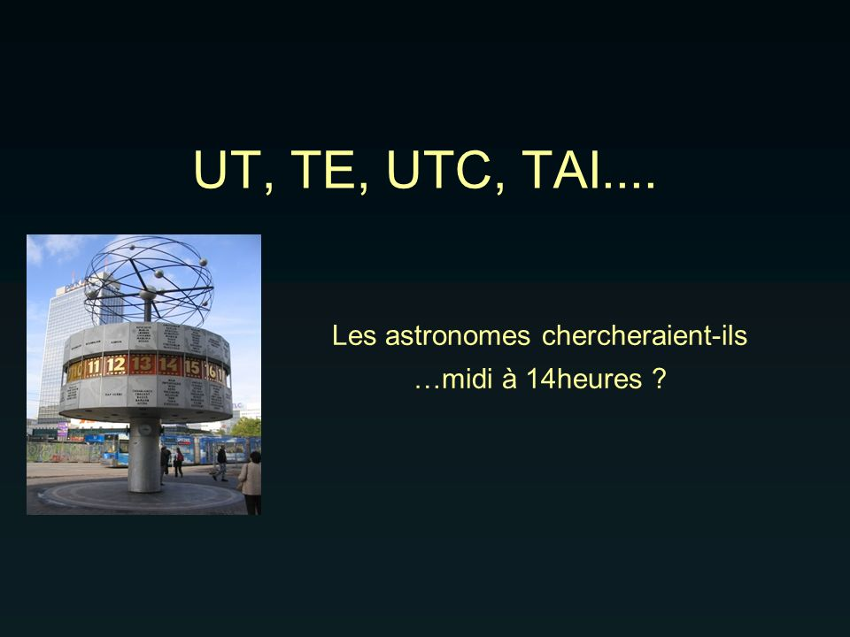 Les astronomes chercheraient-ils …midi à 14heures